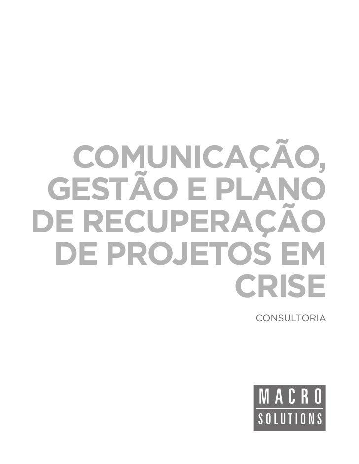 COMUNICAÇÃO, GESTÃO E PLANODE RECUPERAÇÃO DE PROJETOS EM           CRISE            CONSULTORIA