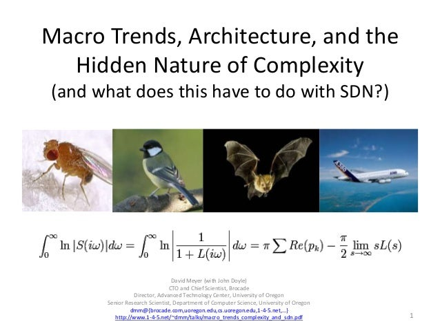 Macro Trends, Architecture, and the Hidden Nature of Complexity (and what does this have to do with SDN?) David Meyer (wit...