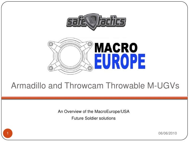 Armadillo and Throwcam Throwable M-UGVs<br />An Overview of the MacroEurope/USA <br />Future Soldier solutions<br />04/06/...