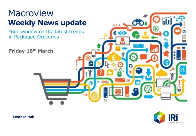 Macroview Weekly News update Your window on the latest trends in Packaged Groceries Stephen Hall Friday 18th March
