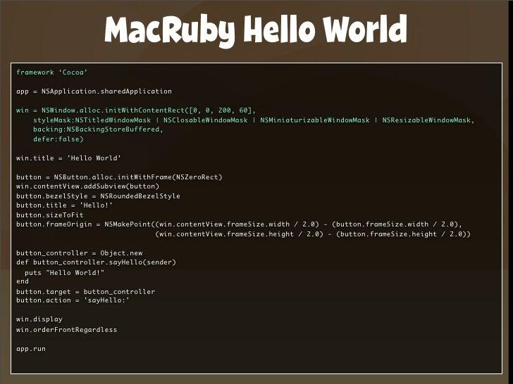 MacRuby Hello World framework 'Cocoa'  app = NSApplication.sharedApplication  win = NSWindow.alloc.initWithContentRect([0,...
