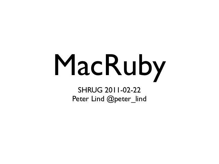 MacRuby                               SHRUG 2011-02-22                             Peter Lind @peter_lindMonday, February ...