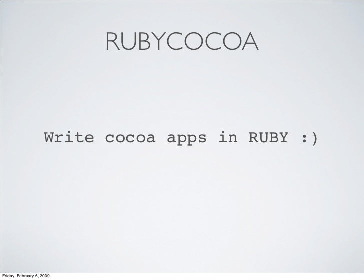 RUBYCOCOA                       Write cocoa apps in RUBY :)     Friday, February 6, 2009