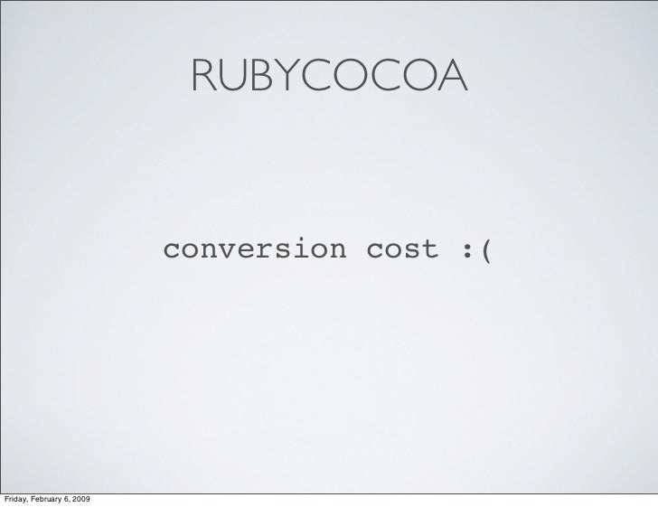 RUBYCOCOA                              conversion cost :(     Friday, February 6, 2009