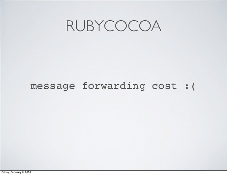 RUBYCOCOA                          message forwarding cost :(     Friday, February 6, 2009
