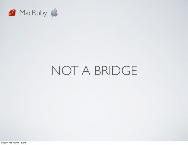 MacRuby                                NOT A BRIDGE     Friday, February 6, 2009