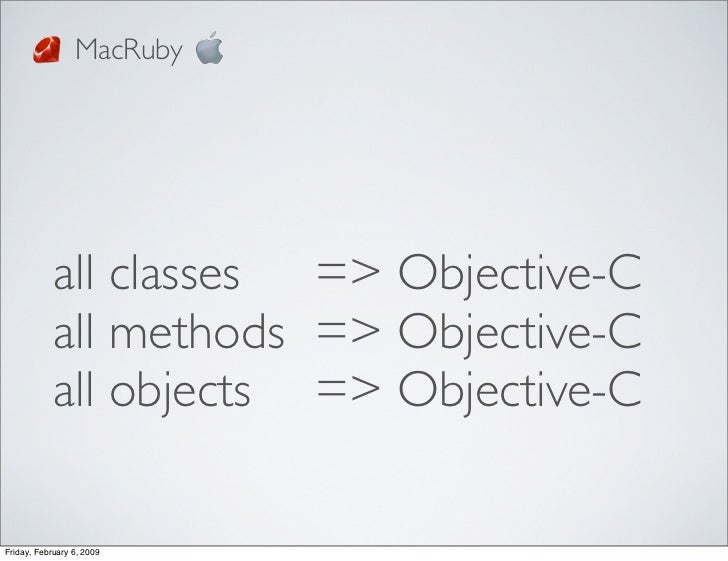 MacRuby          all classes   => Objective-C      all methods  => Objective-C      all objects  => Objective-C  Friday, F...