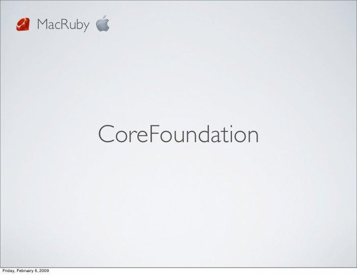 MacRuby                                CoreFoundation     Friday, February 6, 2009
