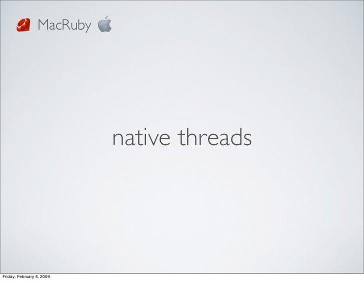 MacRuby                                native threads     Friday, February 6, 2009