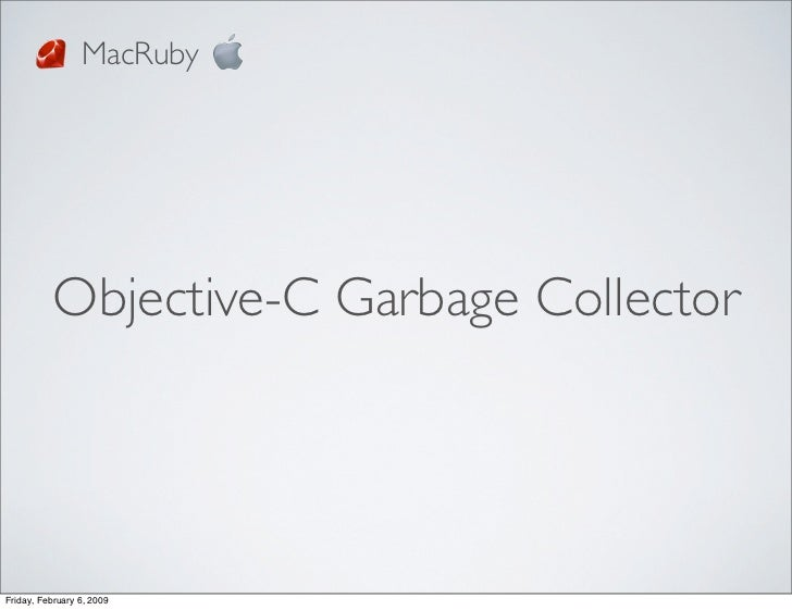 MacRuby                Objective-C Garbage Collector     Friday, February 6, 2009