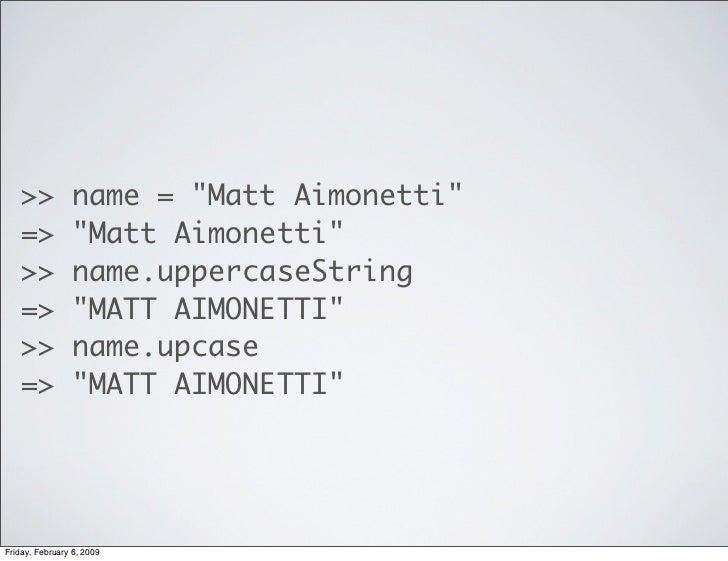 >>           name = quot;Matt Aimonettiquot;    =>           quot;Matt Aimonettiquot;    >>           name.uppercaseString...