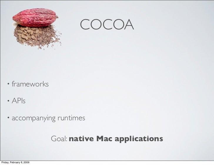 COCOA       • frameworks      • APIs      • accompanying          runtimes                             Goal: native Mac ap...