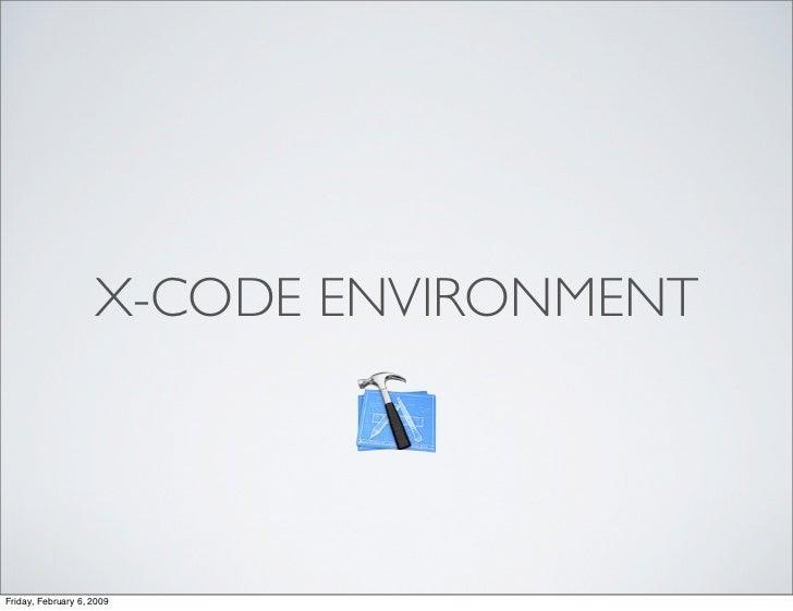 X-CODE ENVIRONMENT     Friday, February 6, 2009