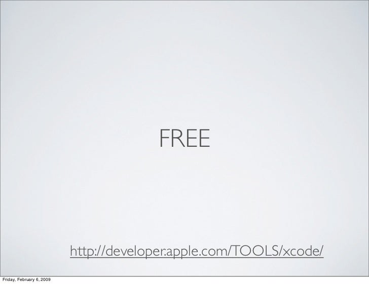 FREE                               http://developer.apple.com/TOOLS/xcode/ Friday, February 6, 2009