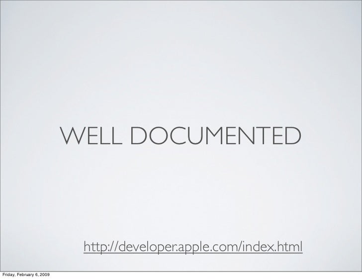 WELL DOCUMENTED                                http://developer.apple.com/index.html Friday, February 6, 2009