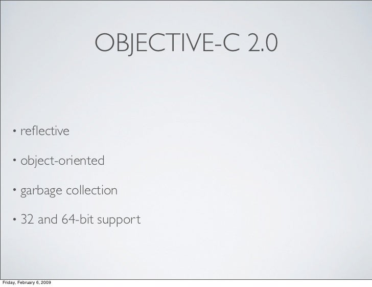 OBJECTIVE-C 2.0       • reflective      • object-oriented      • garbage              collection      • 32         and 64-b...