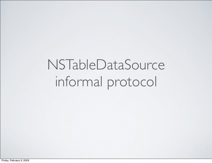 NSTableDataSource                             informal protocol     Friday, February 6, 2009