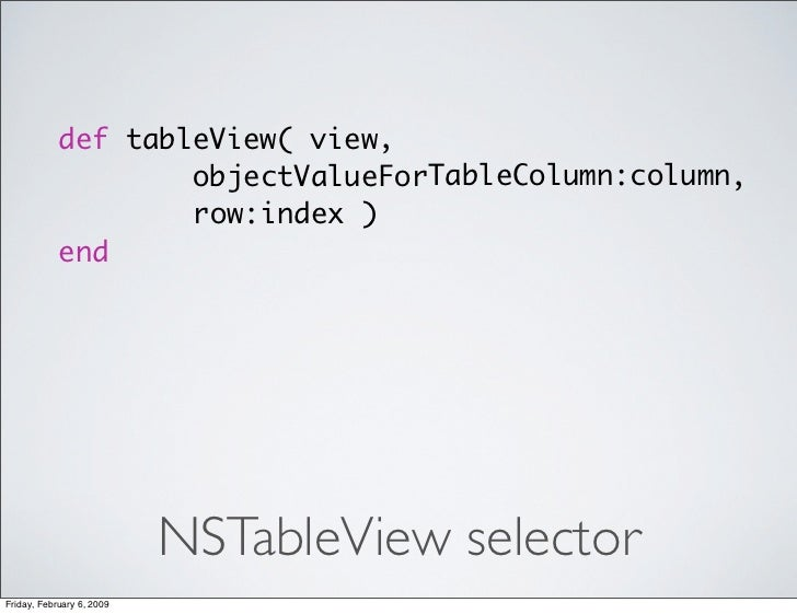def tableView( view,                     objectValueForTableColumn:column,                     row:index )             end...