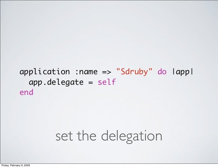 application :name => quot;Sdrubyquot; do |app|                  app.delegate = self                end                    ...