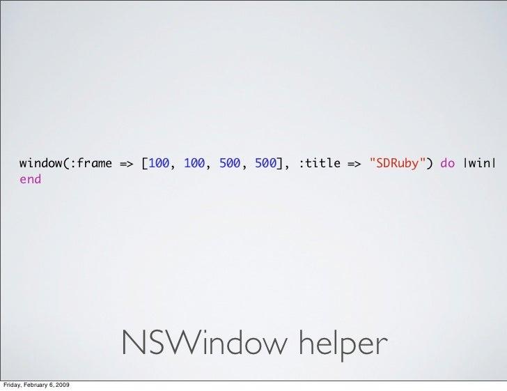 window(:frame => [100, 100, 500, 500], :title => quot;SDRubyquot;) do  win       end                                NSWind...