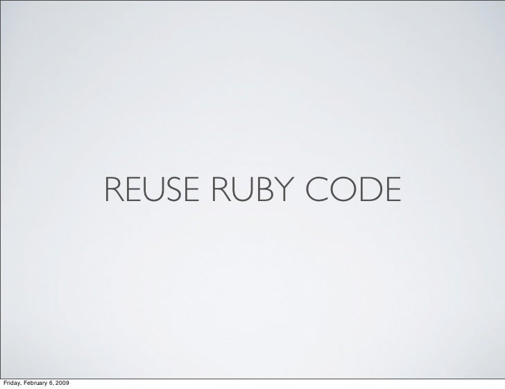 REUSE RUBY CODE     Friday, February 6, 2009