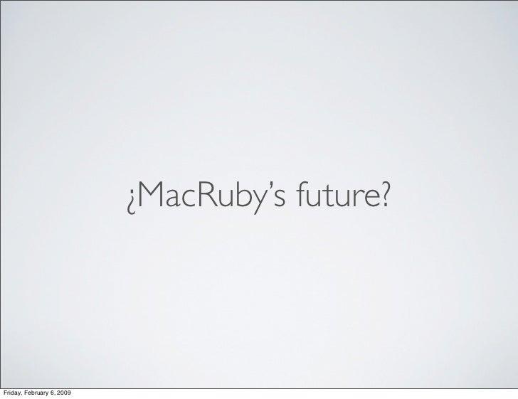 ¿MacRuby's future?     Friday, February 6, 2009