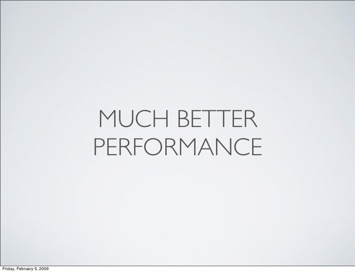 MUCH BETTER                            PERFORMANCE    Friday, February 6, 2009