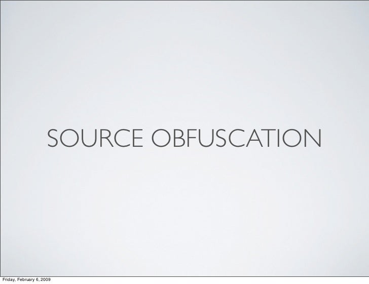 SOURCE OBFUSCATION     Friday, February 6, 2009