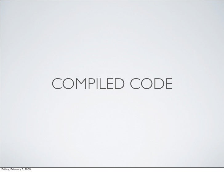COMPILED CODE     Friday, February 6, 2009