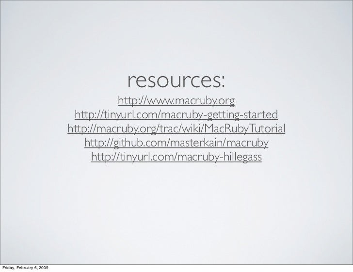 resources:                                        http://www.macruby.org                             http://tinyurl.com/ma...