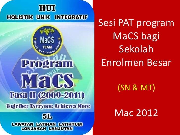 Sesi PAT program   MaCS bagi     Sekolah Enrolmen Besar    (SN & MT)   Mac 2012