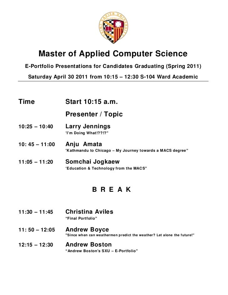 Master of Applied Computer Science<br />E-Portfolio Presentations for Candidates Graduating (Spring 2011)<br />Saturday Ap...