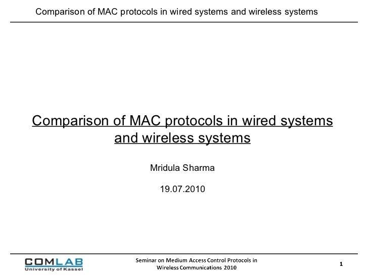 Comparison of MAC protocols in wired systems and wireless systems Mridula Sharma 19.07.2010 Comparison of MAC protocols in...