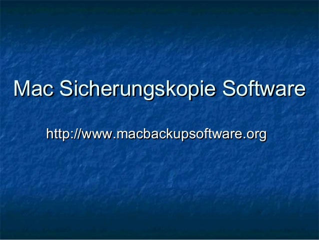 Mac Sicherungskopie SoftwareMac Sicherungskopie Software http://www.macbackupsoftware.orghttp://www.macbackupsoftware.org
