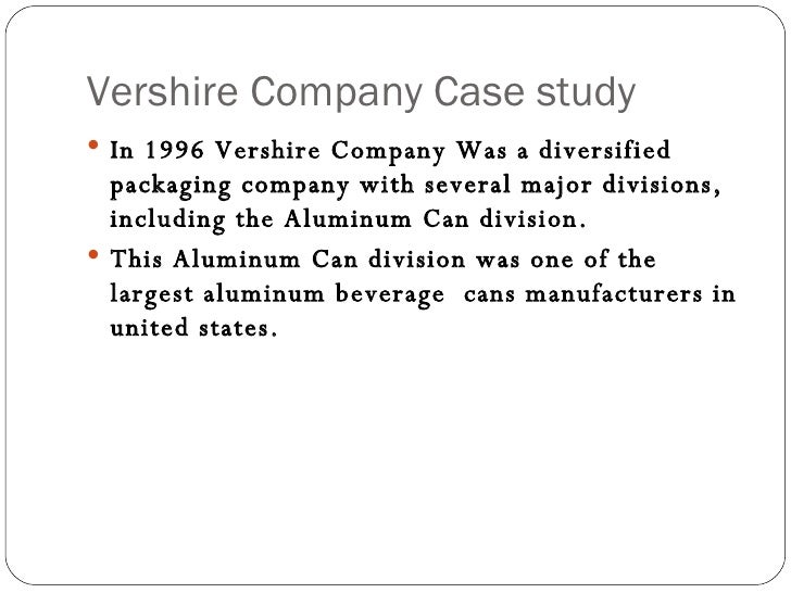vershire company case study View notes - 17230117-case-study-vershire-company from mba 625 at suffolk university case study vershire company in 1996 vershire company was a diversified packaging company with several major.