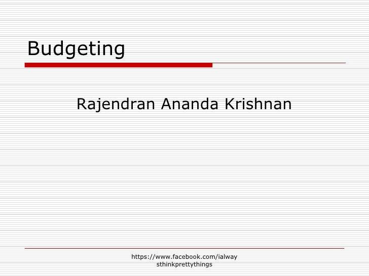 Budgeting    Rajendran Ananda Krishnan            https://www.facebook.com/ialway                    sthinkprettythings