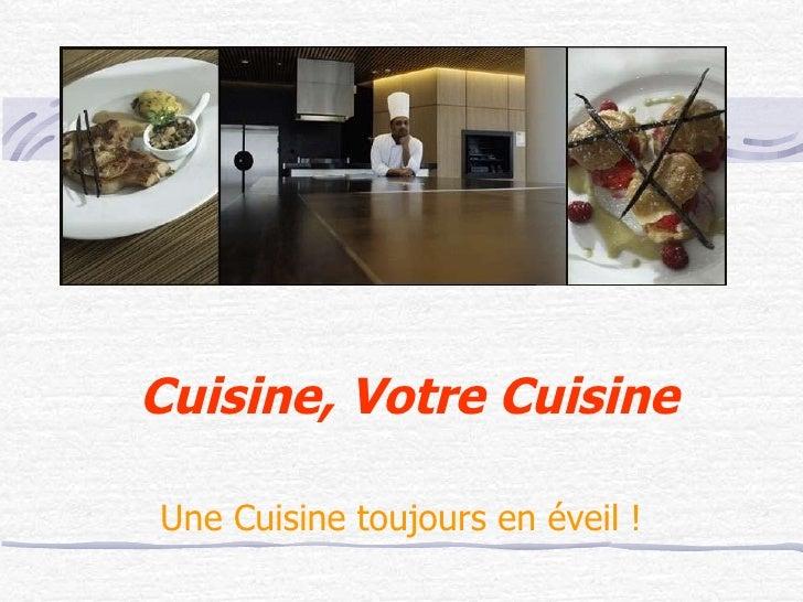 Cuisine, Votre Cuisine Une Cuisine toujours en éveil !