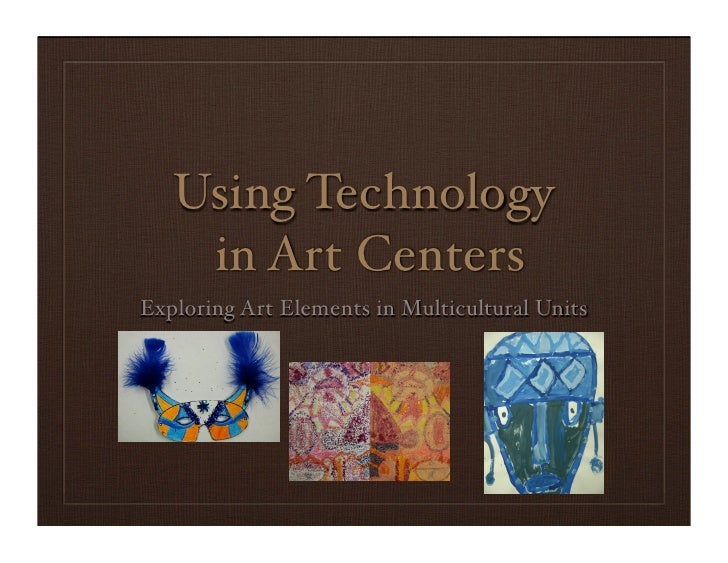 Using Technology     in Art Centers Exploring Art Elements in Multicultural Units