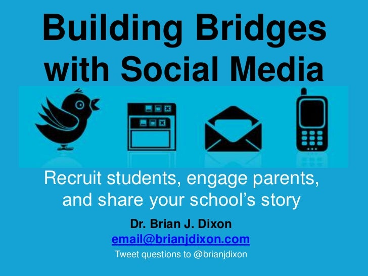 Building Bridgeswith Social Media<br />Recruit students, engage parents, and share your school's story<br />Dr. Brian J. D...