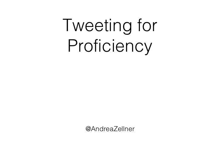 <ul><li>@AndreaZellner </li></ul>Tweeting for Proficiency