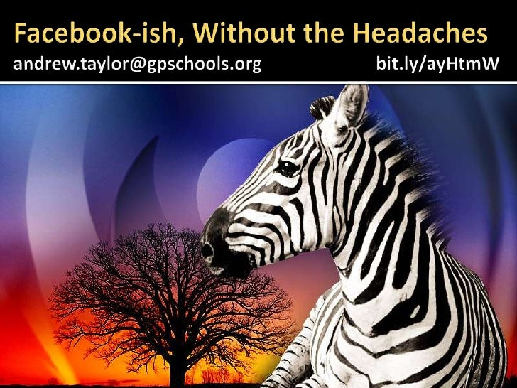 Facebook-ish, Without the Headachesandrew.taylor@gpschools.org bit.ly/ayHtmW<br />