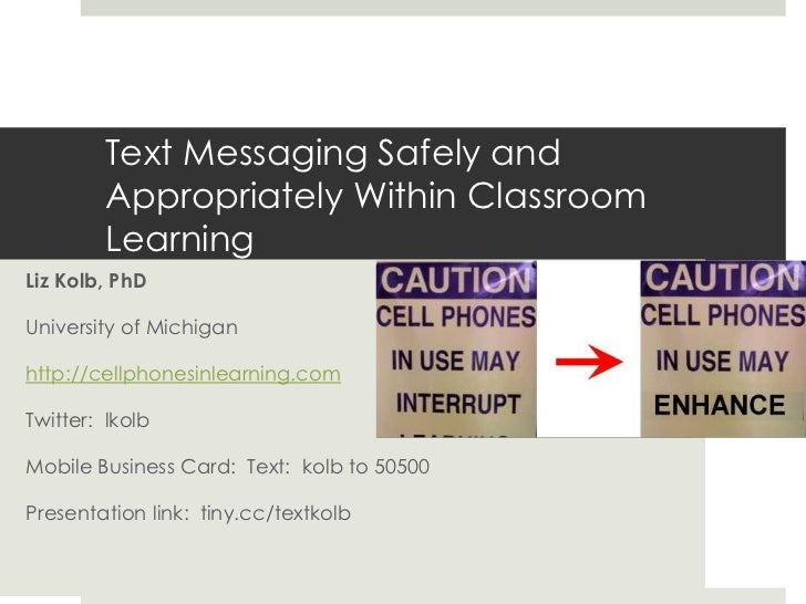 Text Messaging Safely and Appropriately Within Classroom Learning<br />Liz Kolb, PhD<br />University of Michigan <br />htt...