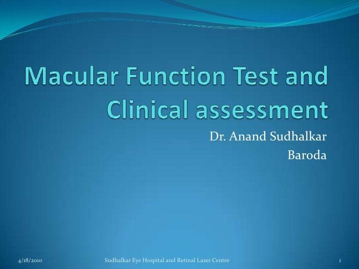 Macular Function Test and Clinical assessment<br />Dr. AnandSudhalkar<br />Baroda<br />1/2/2010<br />Sudhalkar Eye Hospita...