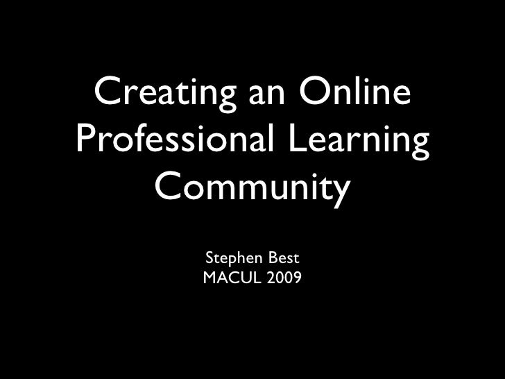 Creating an Online Professional Learning     Community        Stephen Best        MACUL 2009