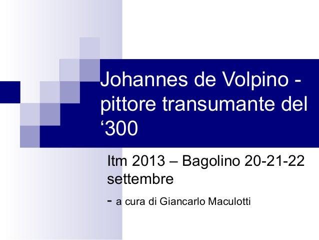 Johannes de Volpino - pittore transumante del '300 Itm 2013 – Bagolino 20-21-22 settembre - a cura di Giancarlo Maculotti