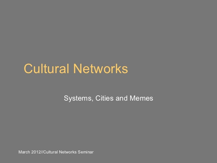 Cultural Networks                      Systems, Cities and MemesMarch 2012//Cultural Networks Seminar