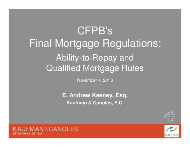 CFPB's Final Mortgage Regulations: Ability-to-Repay and Qualified Mortgage Rules November 4, 2013  E. Andrew Keeney, Esq. ...