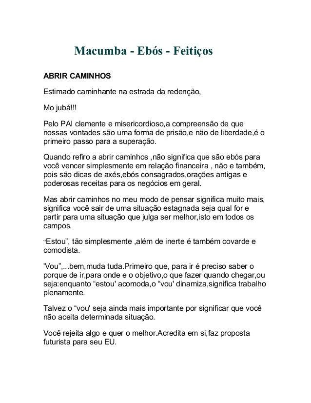 Macumba - Ebós - Feitiços ABRIR CAMINHOS Estimado caminhante na estrada da redenção, Mo jubá!!! Pelo PAI clemente e miseri...