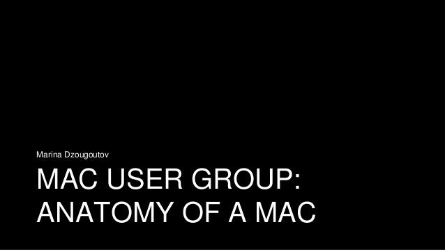 MAC USER GROUP:ANATOMY OF A MACMarina Dzougoutov