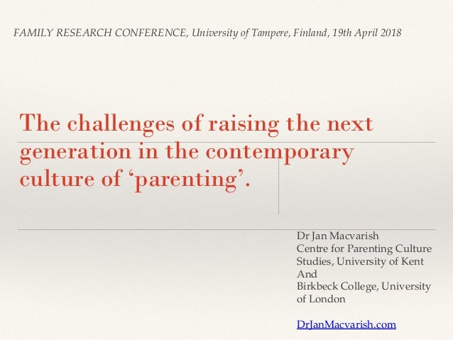 FAMILY RESEARCH CONFERENCE, University of Tampere, Finland, 19th April 2018 The challenges of raising the next generation ...